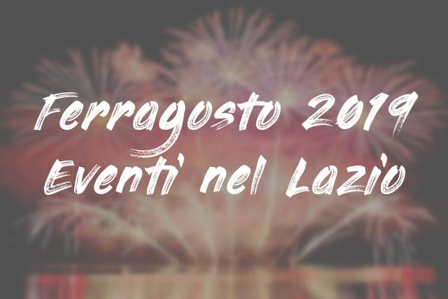 Tutti gli eventi di Ferragosto 2019 nel Lazio la guida definitiva